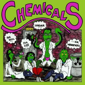 chemicals-for real for life forever or whatever