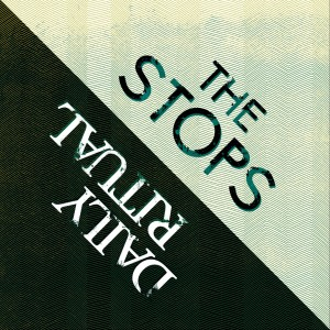 daily ritual-the stops