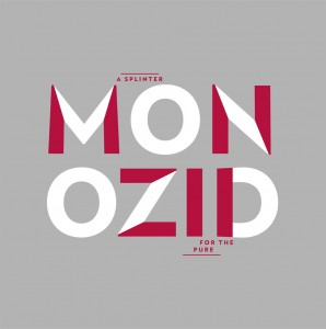 monozid-a splinter for the pure